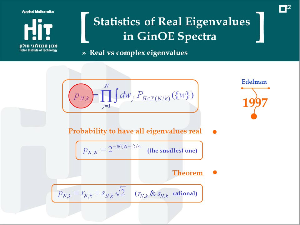 1997 Edelman Probability to have all eigenvalues real (the smallest one) Theorem ( rational) Applied Mathematics 22 Statistics of Real Eigenvalues in GinOE Spectra [ ] » Real vs complex eigenvalues
