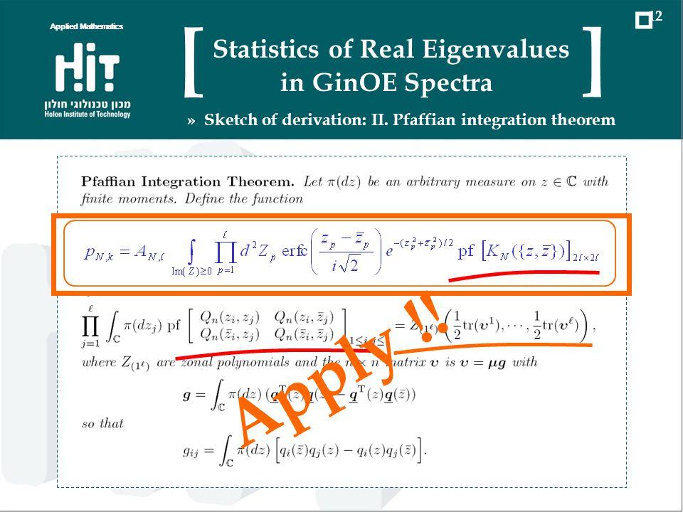 Applied Mathematics 12 Statistics of Real Eigenvalues in GinOE Spectra [ ] » Sketch of derivation: II. Pfaffian integration theorem Apply !!