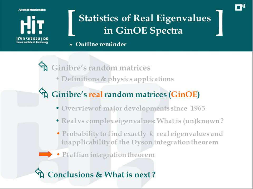Conclusions & What is next ? Applied Mathematics 04 Statistics of Real Eigenvalues in GinOE Spectra [ ] » Outline reminder Ginibres real random matric