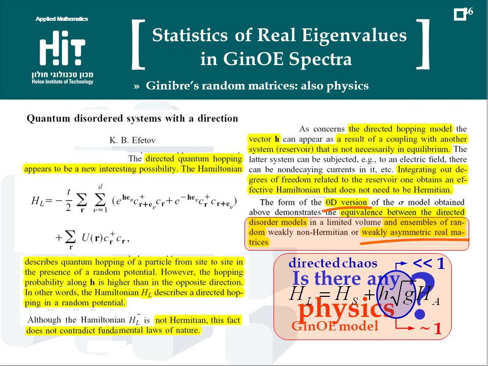 ? Is there any physics << 1 GinOE model ~ 1 directed chaos Applied Mathematics 36 Statistics of Real Eigenvalues in GinOE Spectra [ ] » Ginibres random matrices: also physics