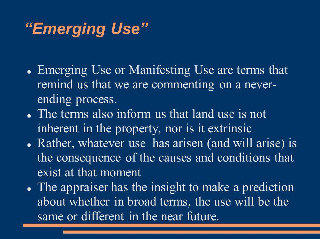 Emerging Use Emerging Use or Manifesting Use are terms that remind us that we are commenting on a never- ending process.