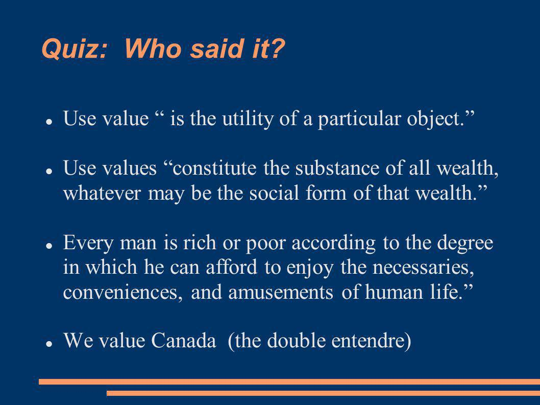 Quiz: Who said it. Use value is the utility of a particular object.