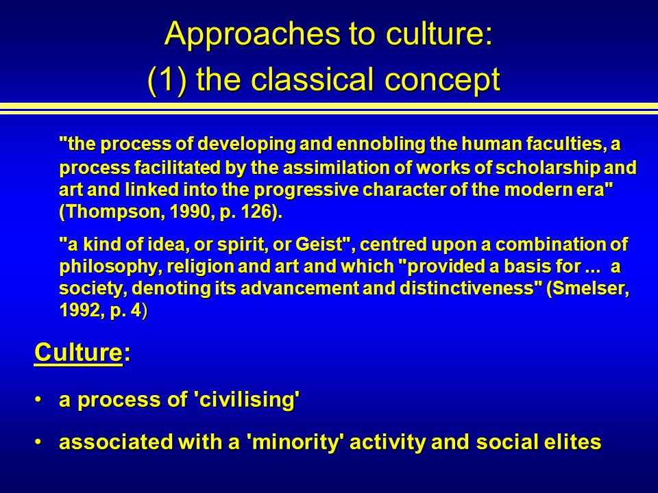 the process of developing and ennobling the human faculties, a process facilitated by the assimilation of works of scholarship and art and linked into the progressive character of the modern era (Thompson, 1990, p.