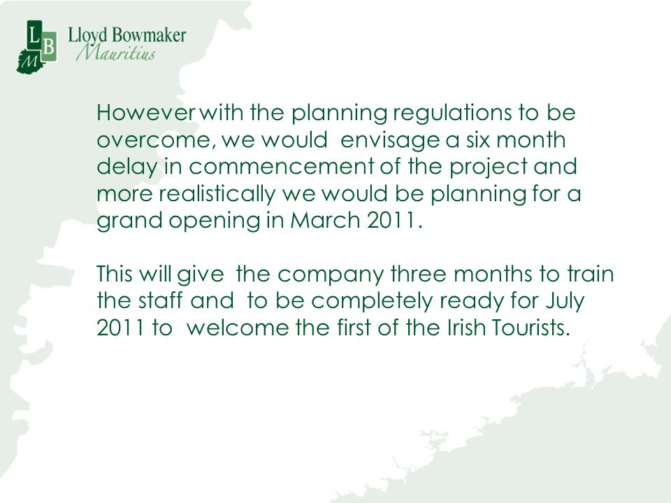 However with the planning regulations to be overcome, we would envisage a six month delay in commencement of the project and more realistically we wou