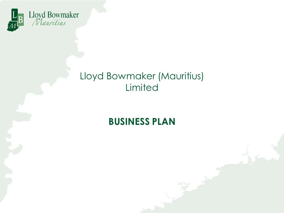 Lloyd Bowmaker (Mauritius) Limited BUSINESS PLAN
