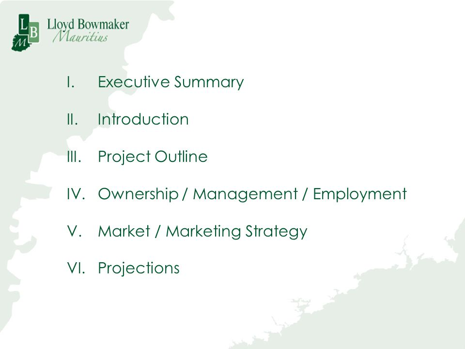 I.Executive Summary II.Introduction III.Project Outline IV.Ownership / Management / Employment V.Market / Marketing Strategy VI.Projections