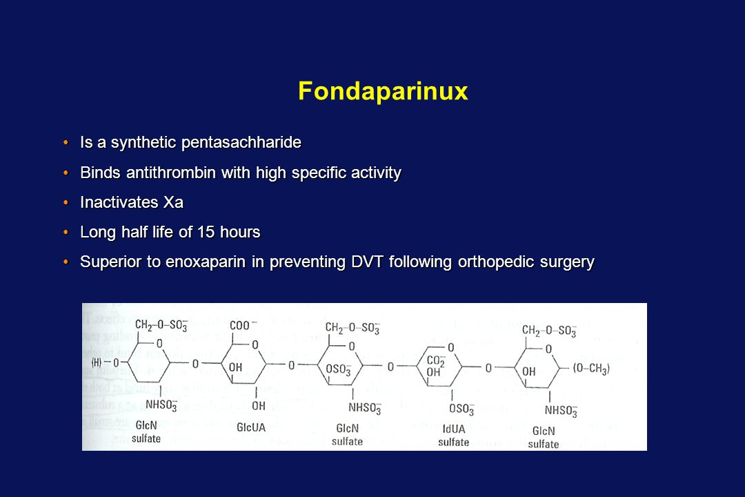 Fondaparinux Is a synthetic pentasachharideIs a synthetic pentasachharide Binds antithrombin with high specific activityBinds antithrombin with high s
