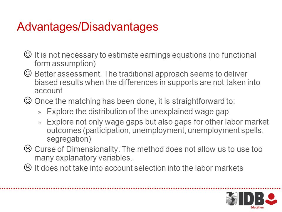 Advantages/Disadvantages It is not necessary to estimate earnings equations (no functional form assumption) Better assessment.