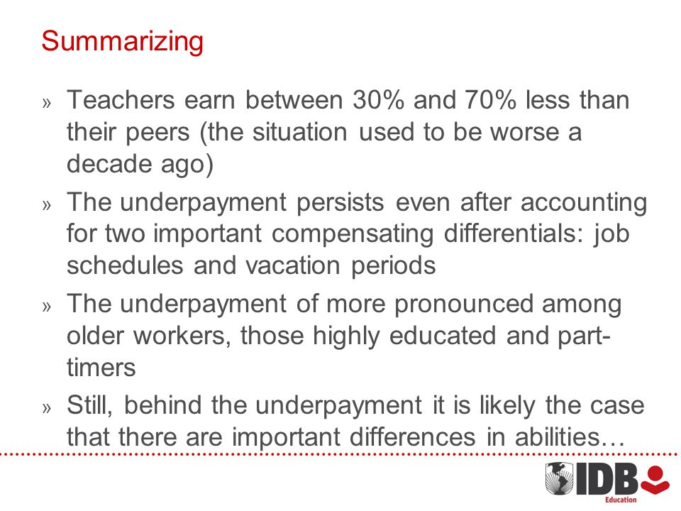 Summarizing Teachers earn between 30% and 70% less than their peers (the situation used to be worse a decade ago) The underpayment persists even after accounting for two important compensating differentials: job schedules and vacation periods The underpayment of more pronounced among older workers, those highly educated and part- timers Still, behind the underpayment it is likely the case that there are important differences in abilities…
