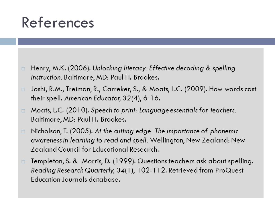 References Henry, M.K. (2006). Unlocking literacy: Effective decoding & spelling instruction.