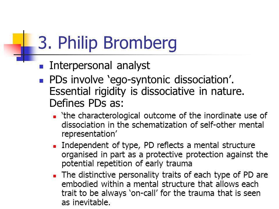 3. Philip Bromberg Interpersonal analyst PDs involve ego-syntonic dissociation.