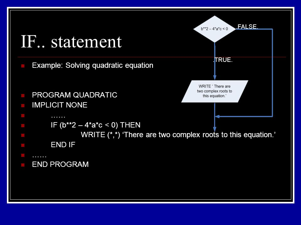 Special IF construct One line statement that is equivalent to if block with one statement IF (logical _expr) Statement IF (mark > 95) grade= A
