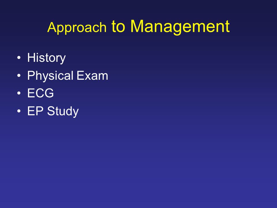 Approach to Management History Physical Exam ECG EP Study