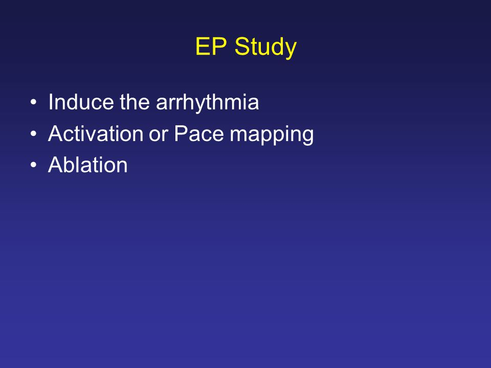 EP Study Induce the arrhythmia Activation or Pace mapping Ablation