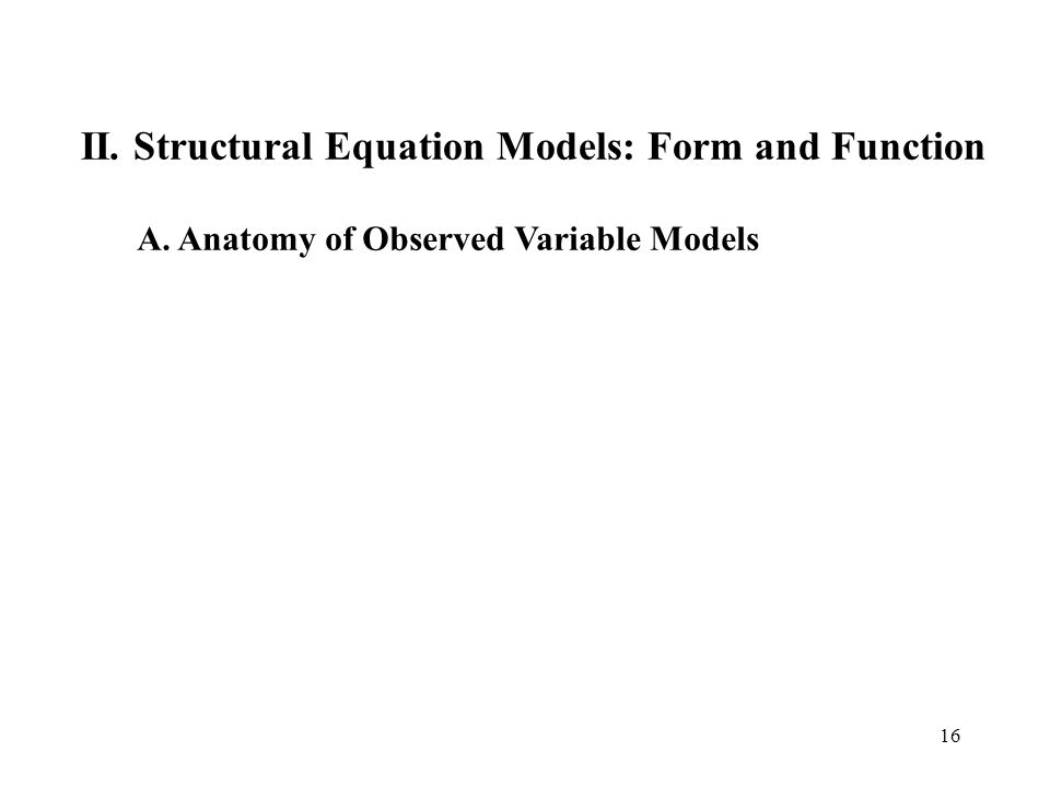 16 II. Structural Equation Models: Form and Function A. Anatomy of Observed Variable Models
