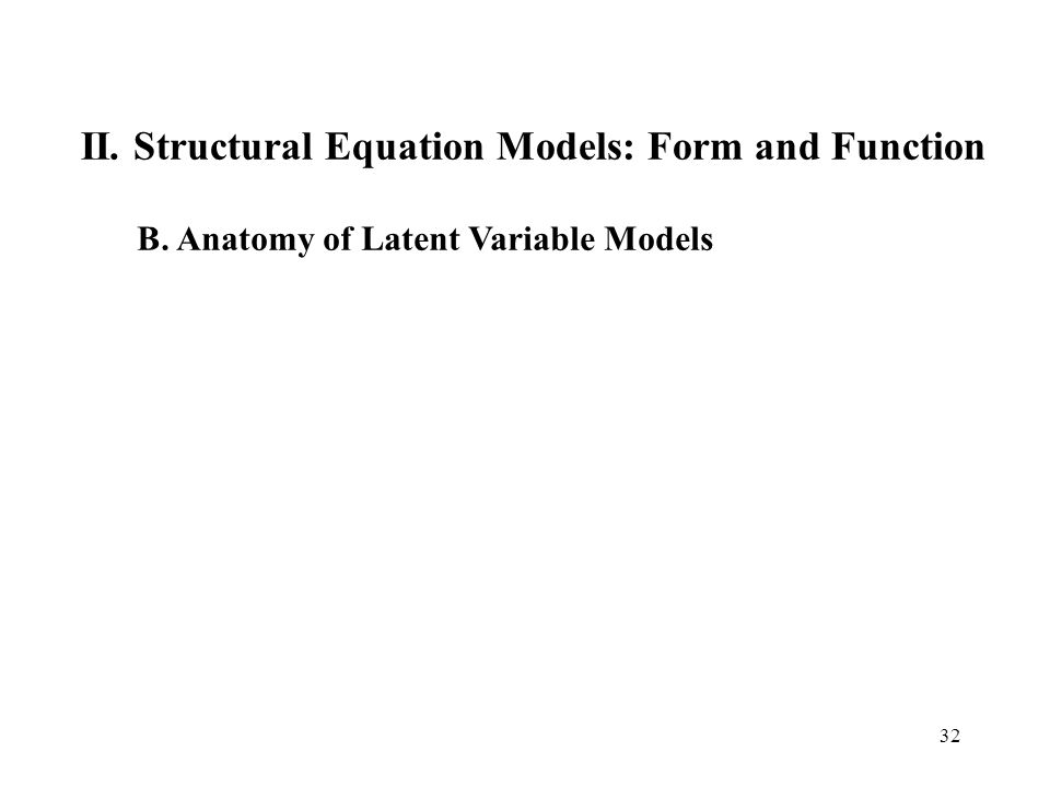 32 II. Structural Equation Models: Form and Function B. Anatomy of Latent Variable Models