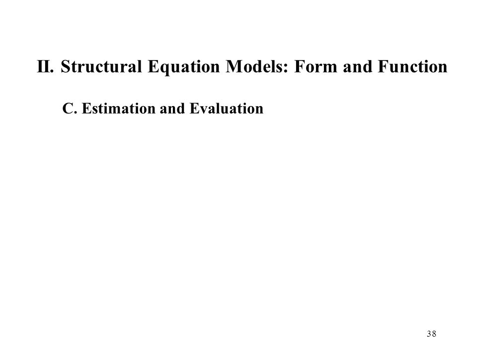 38 II. Structural Equation Models: Form and Function C. Estimation and Evaluation