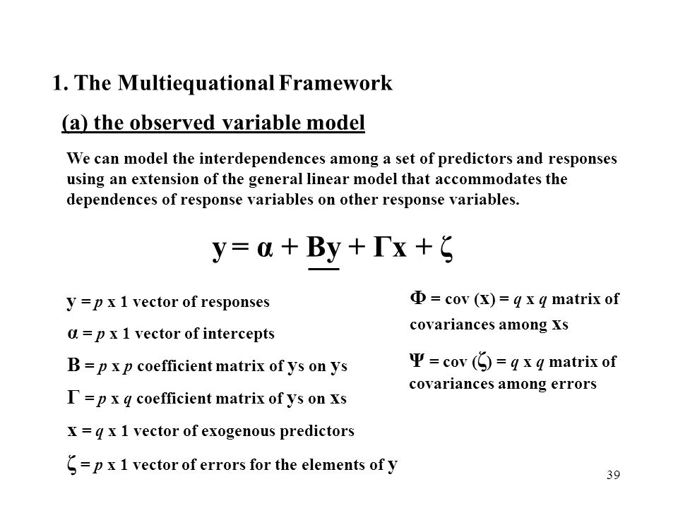 39 1. The Multiequational Framework (a) the observed variable model We can model the interdependences among a set of predictors and responses using an