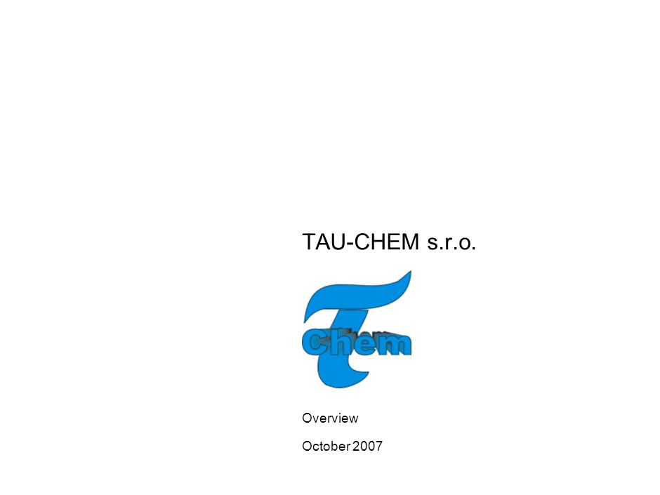 TAU-CHEM s.r.o. Overview October 2007