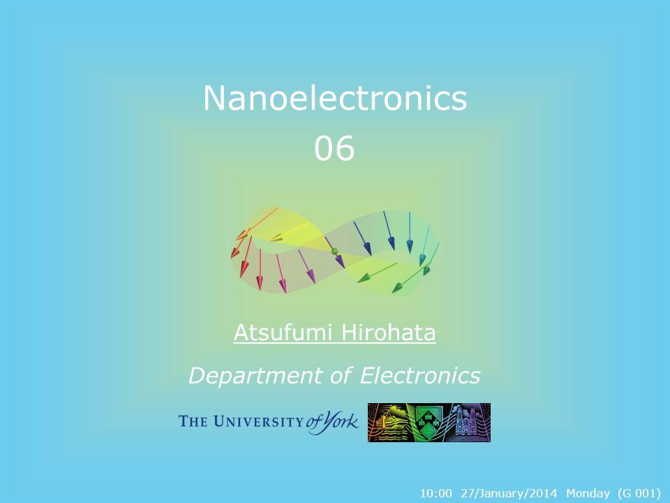 Department of Electronics Nanoelectronics 06 Atsufumi Hirohata 10:00 27/January/2014 Monday (G 001)