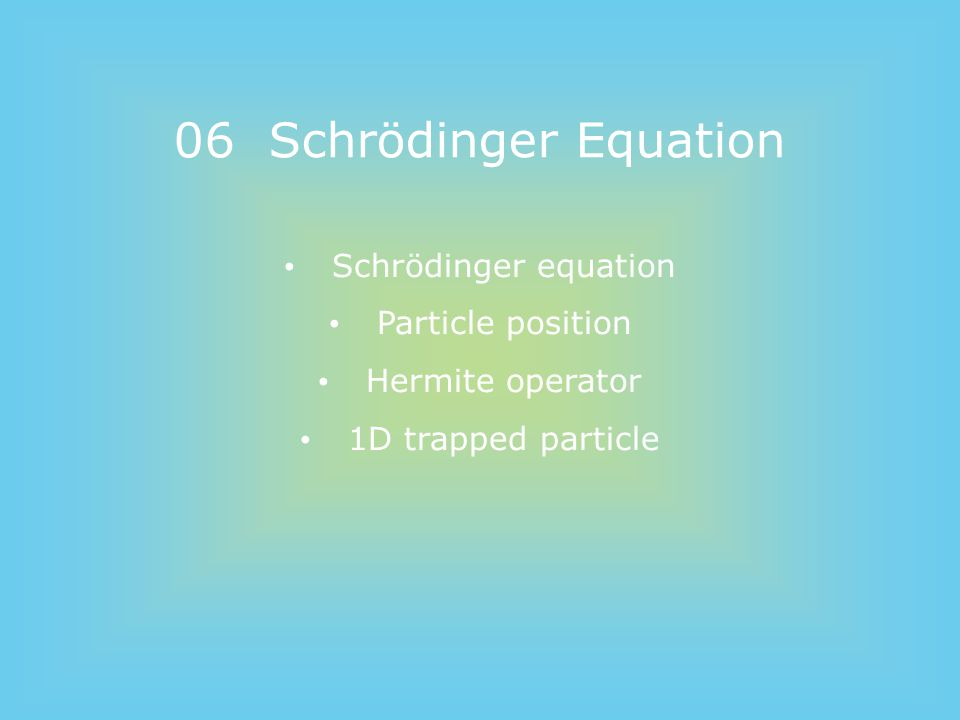 06 Schrödinger Equation Schrödinger equation Particle position Hermite operator 1D trapped particle