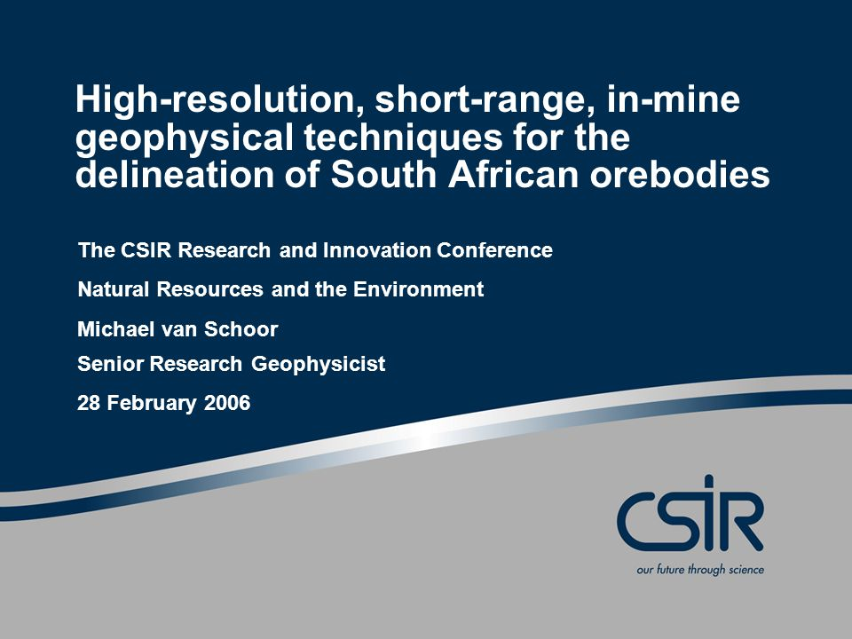 Slide 12 © CSIR 2006 www.csir.co.za Gold and platinum mining in South Africa Witwatersrand Basin (Au)