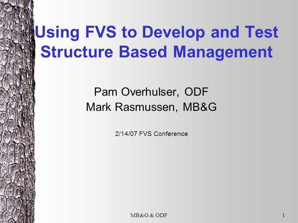 MB&G & ODF1 Using FVS to Develop and Test Structure Based Management Pam Overhulser, ODF Mark Rasmussen, MB&G 2/14/07 FVS Conference
