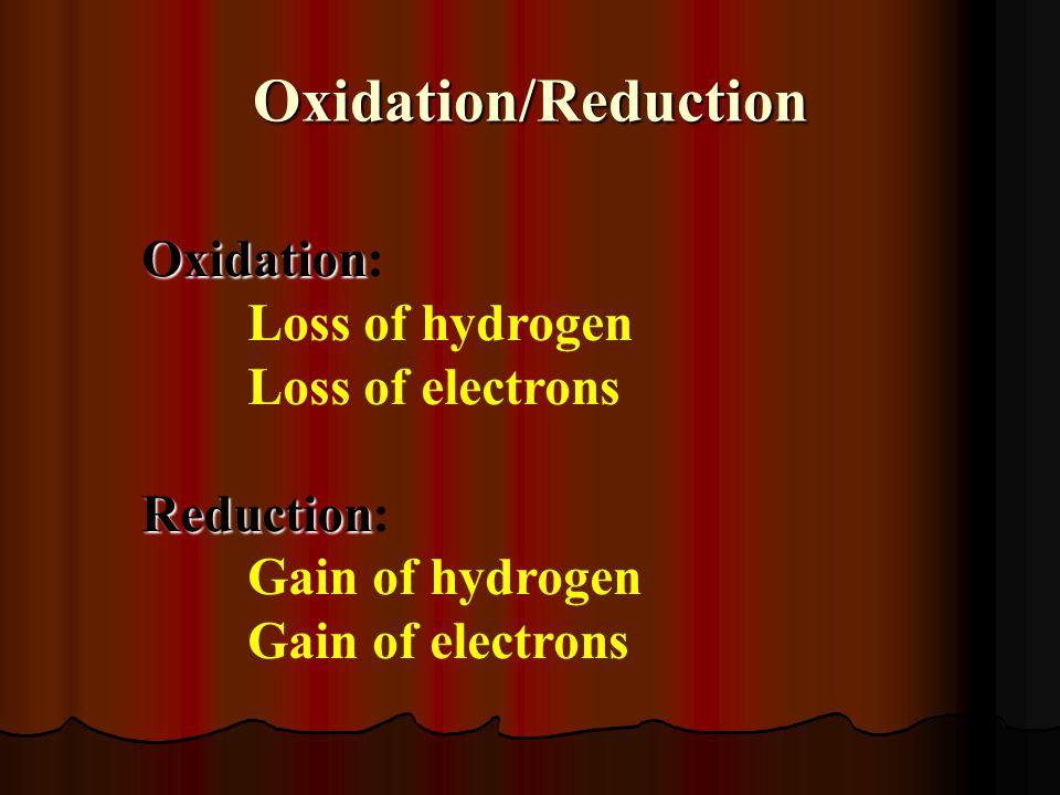 Oxidation Oxidation: Loss of hydrogen Loss of electrons Reduction Reduction: Gain of hydrogen Gain of electrons Oxidation/Reduction