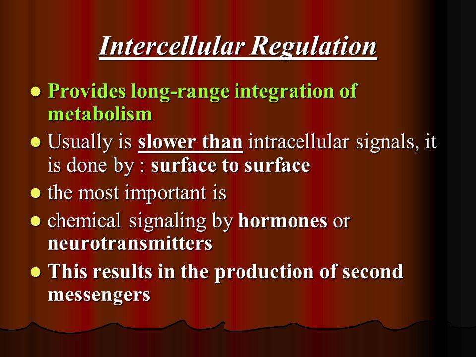 Intercellular Regulation Provides long-range integration of metabolism Provides long-range integration of metabolism Usually is slower than intracellu