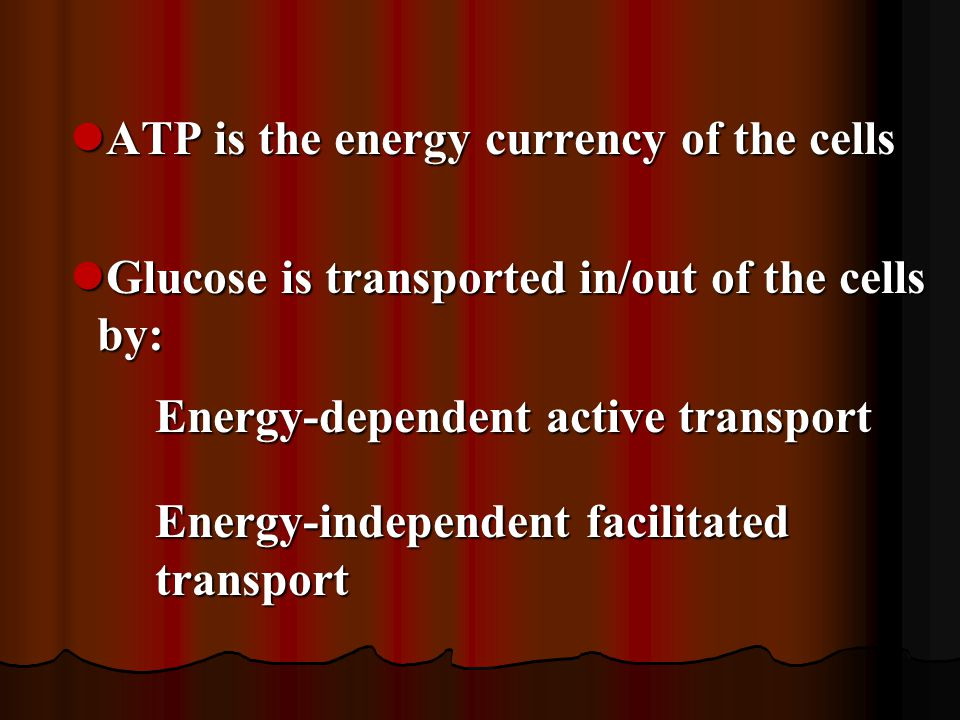 ATP is the energy currency of the cells ATP is the energy currency of the cells Glucose is transported in/out of the cells by: Glucose is transported