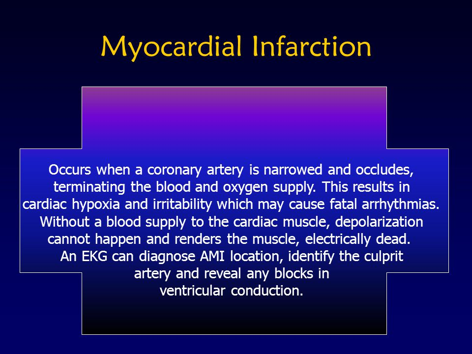 Myocardial Infarction Occurs when a coronary artery is narrowed and occludes, terminating the blood and oxygen supply. This results in cardiac hypoxia