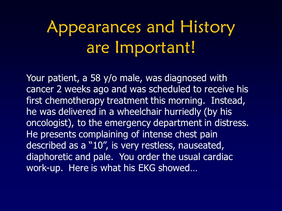 Appearances and History are Important! Your patient, a 58 y/o male, was diagnosed with cancer 2 weeks ago and was scheduled to receive his first chemo
