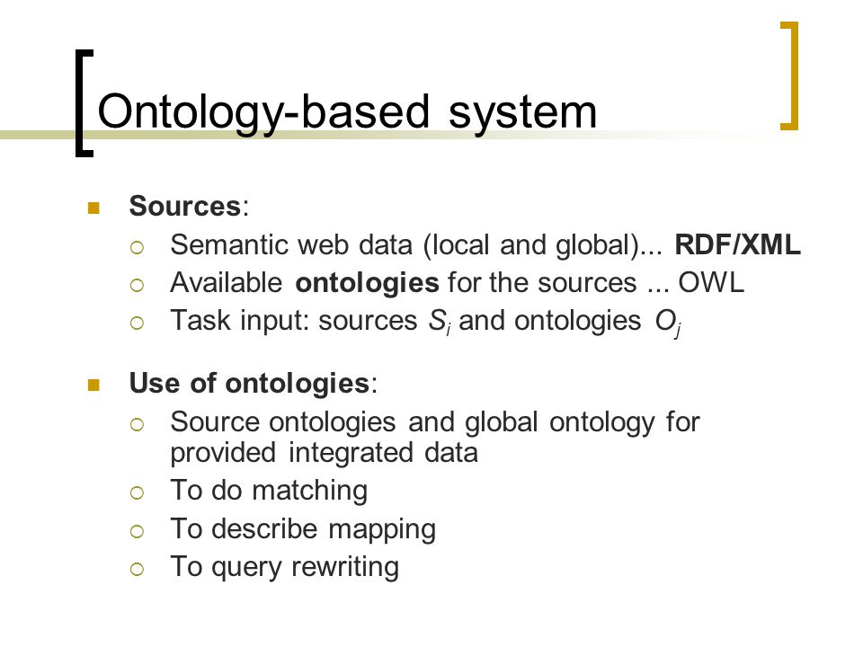 Ontology-based system Sources: Semantic web data (local and global)...