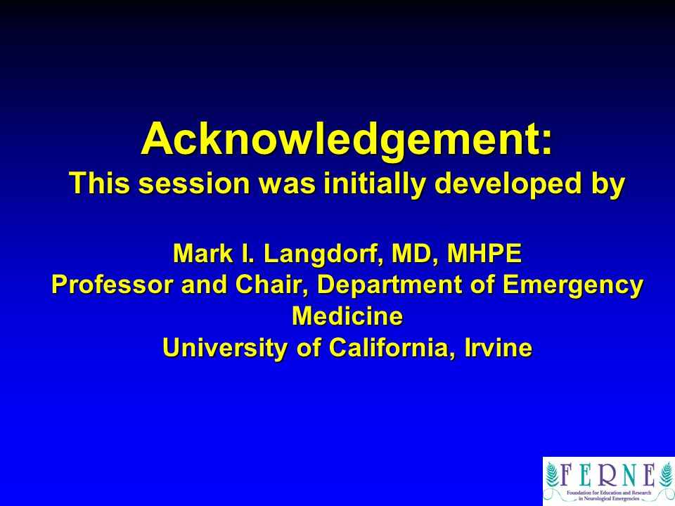 Acknowledgement: This session was initially developed by Mark I. Langdorf, MD, MHPE Professor and Chair, Department of Emergency Medicine University o