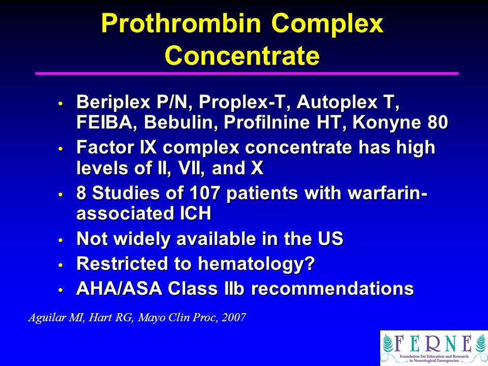 Prothrombin Complex Concentrate Beriplex P/N, Proplex-T, Autoplex T, FEIBA, Bebulin, Profilnine HT, Konyne 80 Beriplex P/N, Proplex-T, Autoplex T, FEI