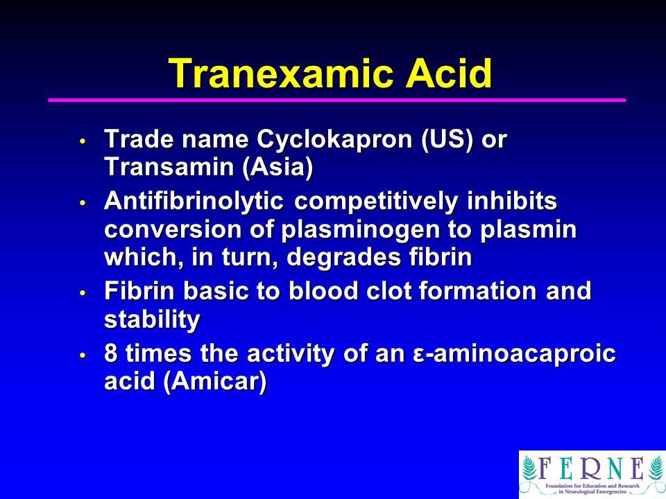 Tranexamic Acid Trade name Cyclokapron (US) or Transamin (Asia) Trade name Cyclokapron (US) or Transamin (Asia) Antifibrinolytic competitively inhibit