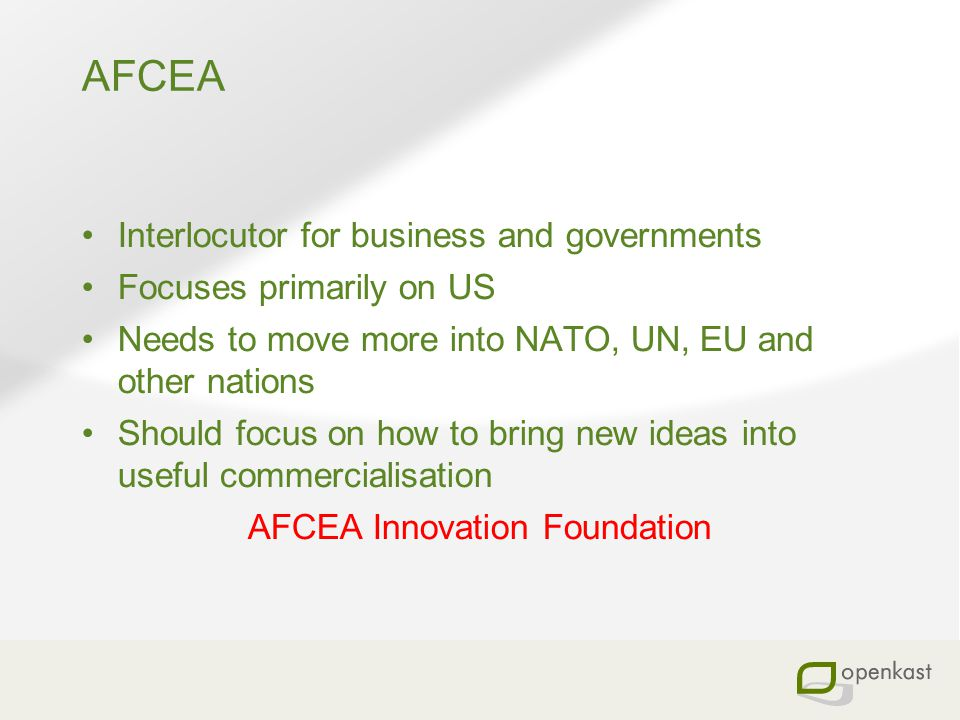 AFCEA Interlocutor for business and governments Focuses primarily on US Needs to move more into NATO, UN, EU and other nations Should focus on how to