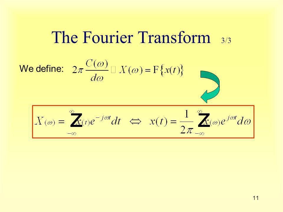11 The Fourier Transform 3/3 We define: