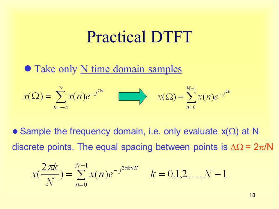 18 Practical DTFT Take only N time domain samples Sample the frequency domain, i.e. only evaluate x( ) at N discrete points. The equal spacing between