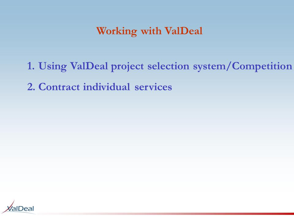 Working with ValDeal 1.Using ValDeal project selection system/Competition 2.Contract individual services