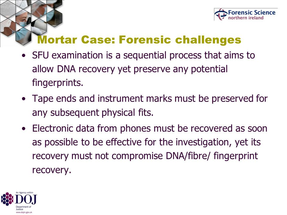 Mortar Case: Forensic challenges SFU examination is a sequential process that aims to allow DNA recovery yet preserve any potential fingerprints.