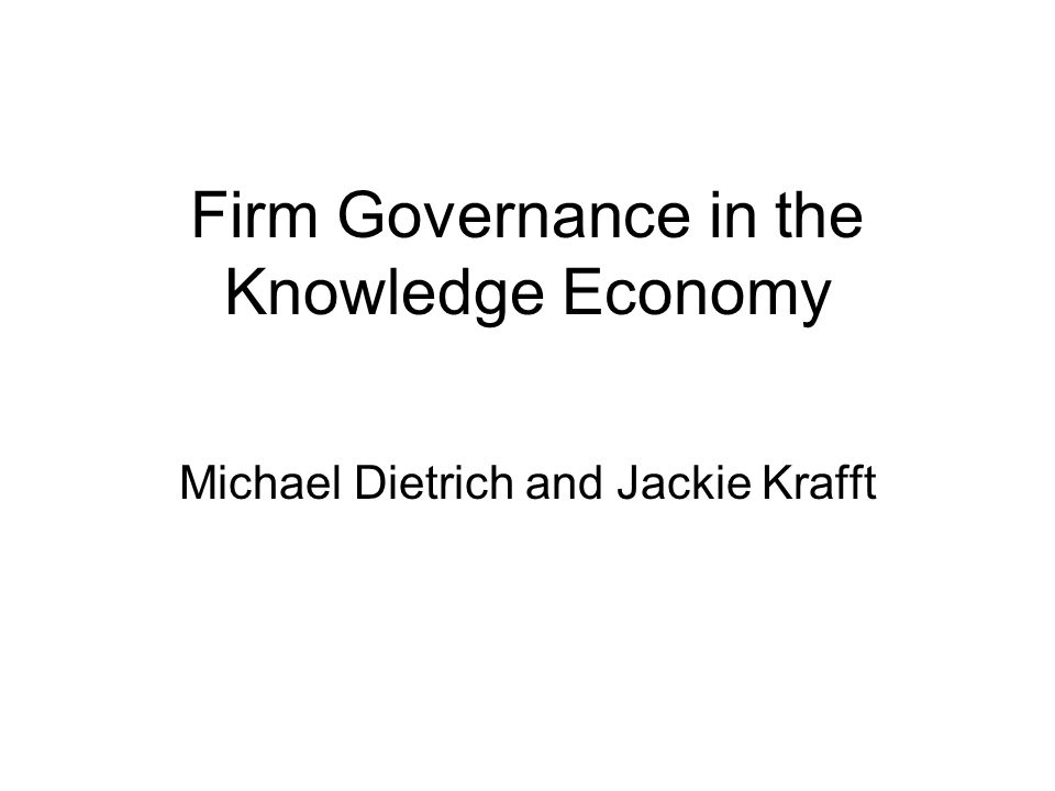 Firm Governance in the Knowledge Economy Michael Dietrich and Jackie Krafft