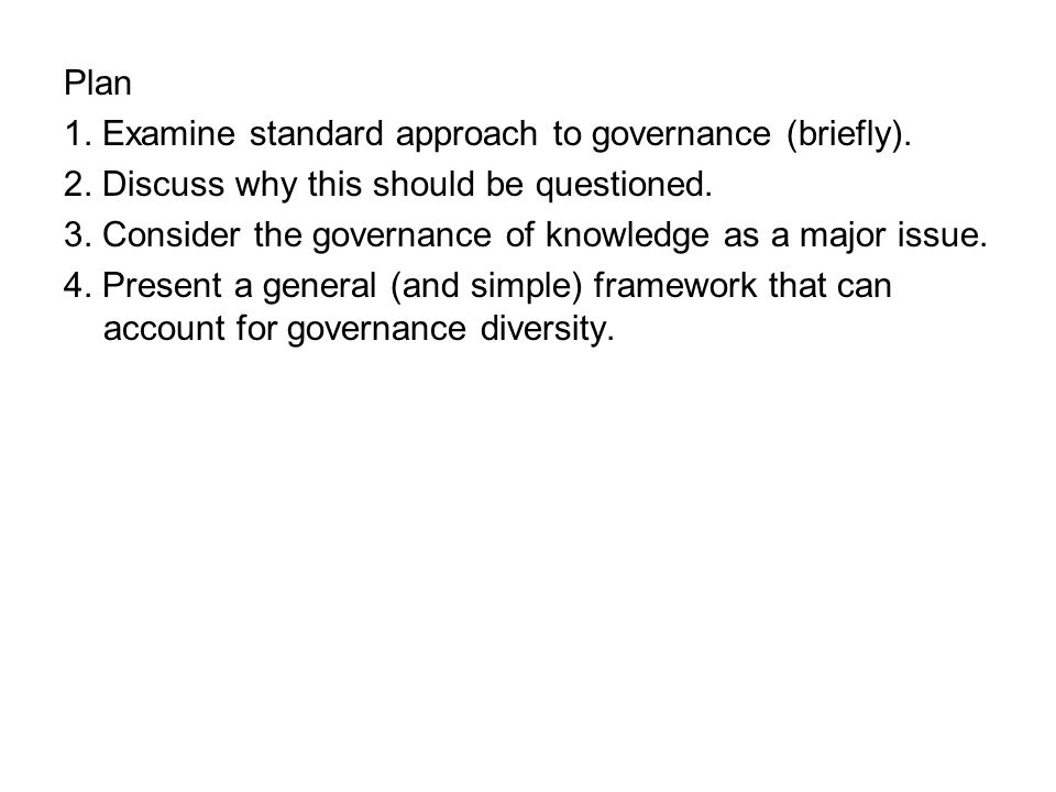Plan 1.Examine standard approach to governance (briefly).