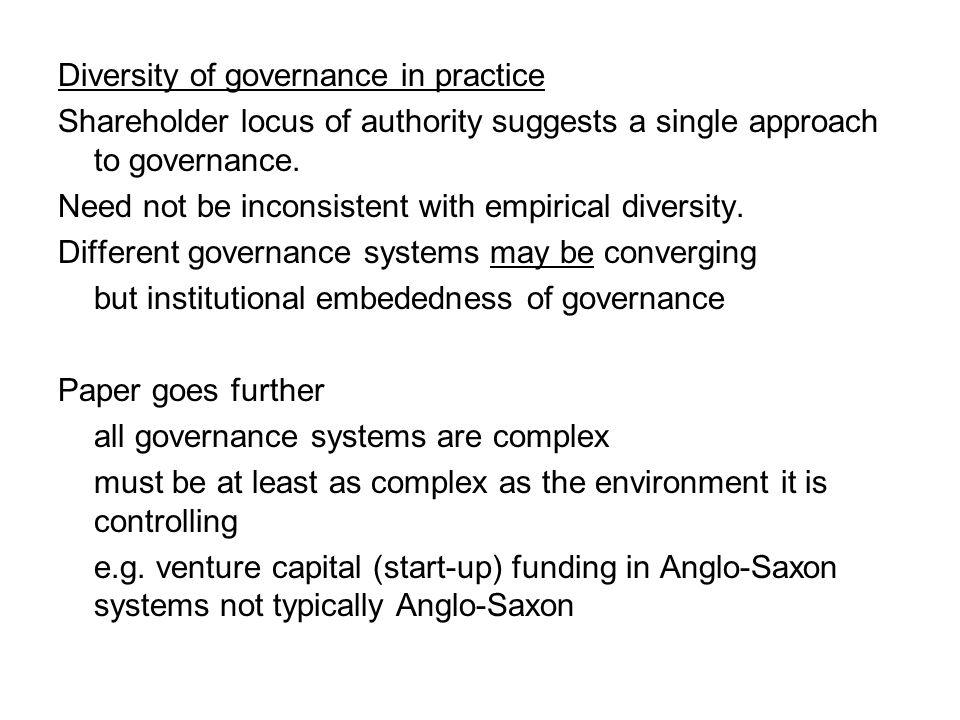 Diversity of governance in practice Shareholder locus of authority suggests a single approach to governance.