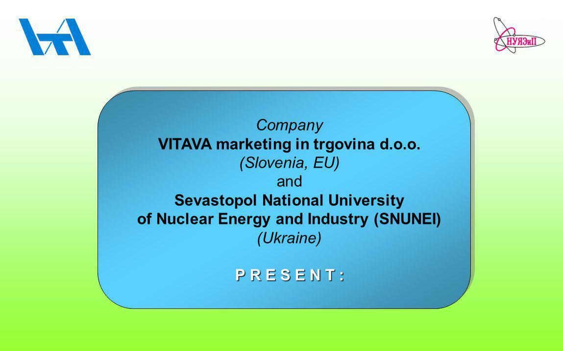 Company VITAVA marketing in trgovina d.o.o. (Slovenia, EU) and Sevastopol National University of Nuclear Energy and Industry (SNUNEI) (Ukraine) P R E