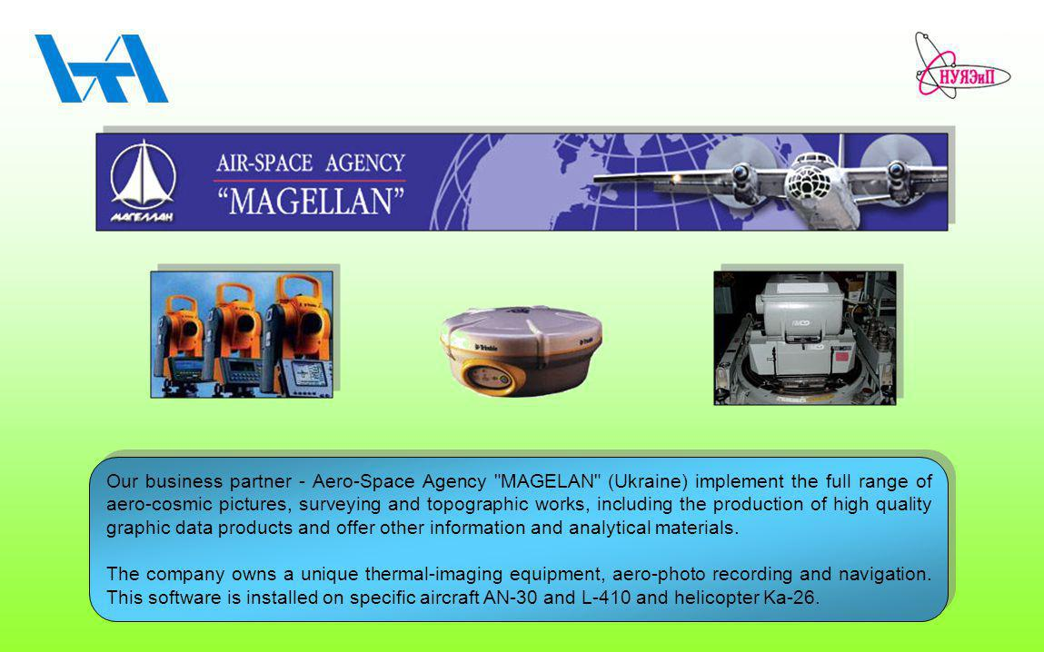 Our business partner - Aero-Space Agency MAGELAN (Ukraine) implement the full range of aero-cosmic pictures, surveying and topographic works, including the production of high quality graphic data products and offer other information and analytical materials.