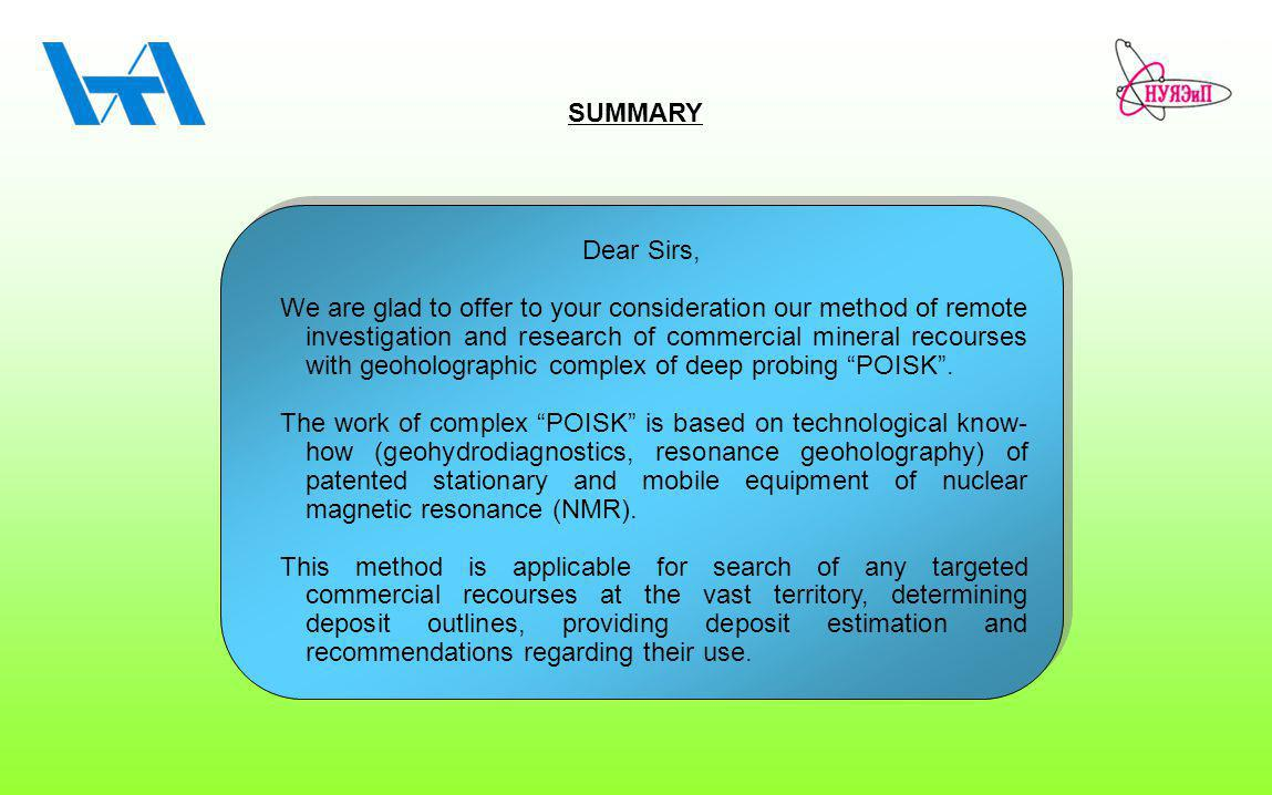 SUMMARY Dear Sirs, We are glad to offer to your consideration our method of remote investigation and research of commercial mineral recourses with geoholographic complex of deep probing POISK.