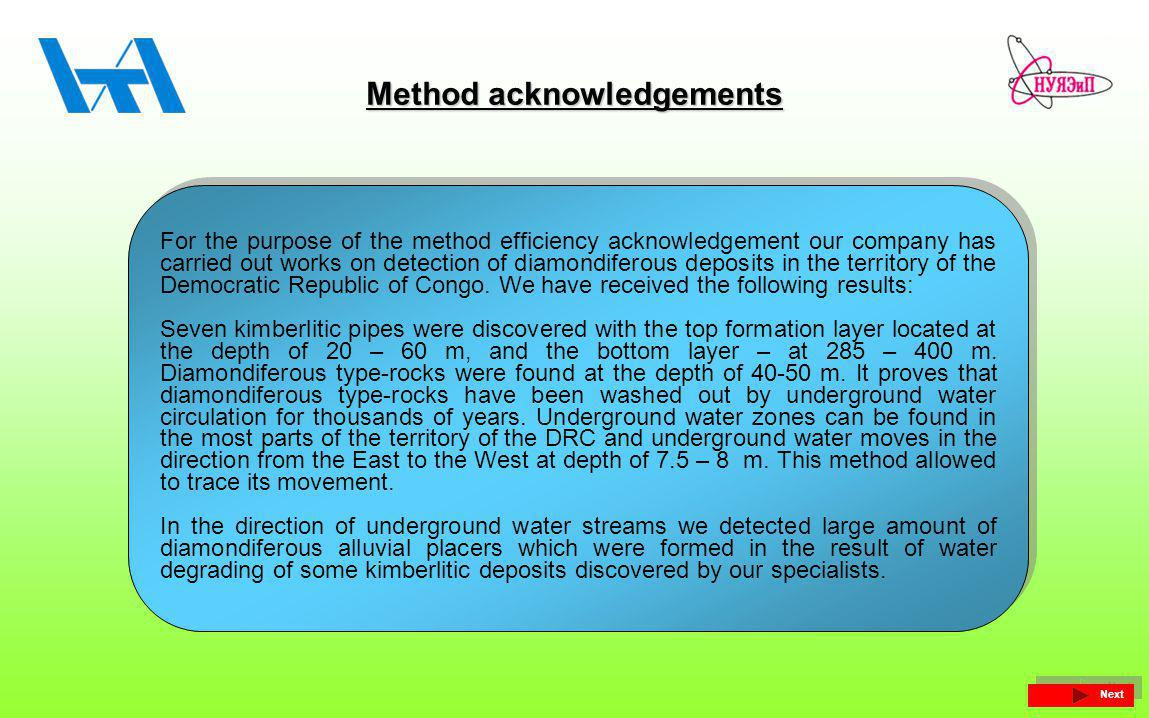 Method acknowledgements For the purpose of the method efficiency acknowledgement our company has carried out works on detection of diamondiferous deposits in the territory of the Democratic Republic of Congo.