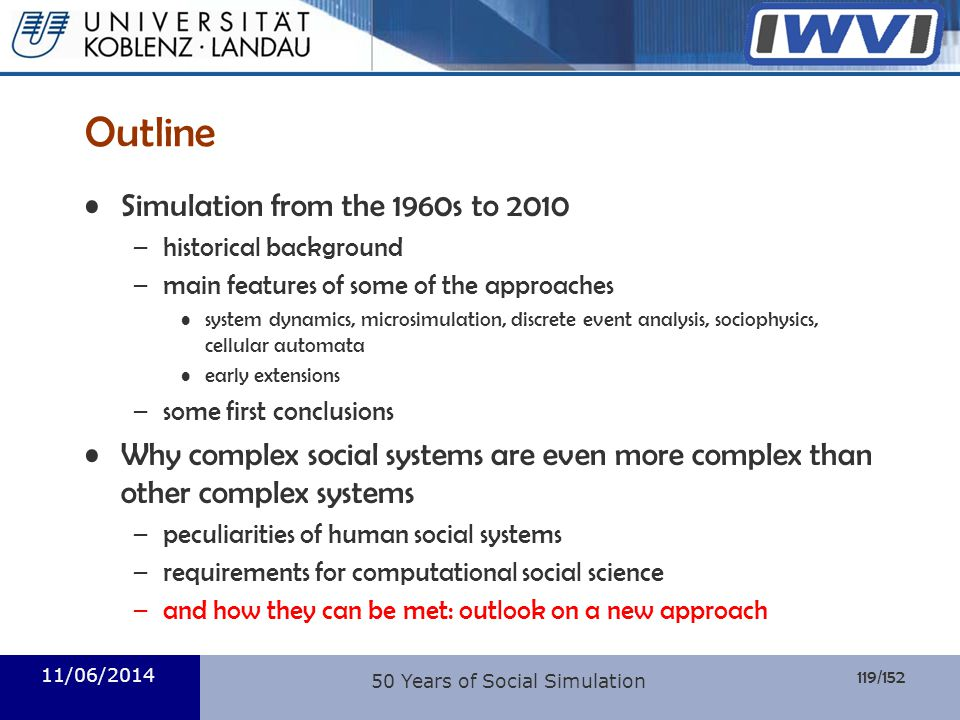 119/152 Informatik Outline Simulation from the 1960s to 2010 –historical background –main features of some of the approaches system dynamics, microsim
