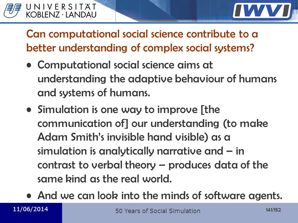 141/152 Informatik Can computational social science contribute to a better understanding of complex social systems? Computational social science aims
